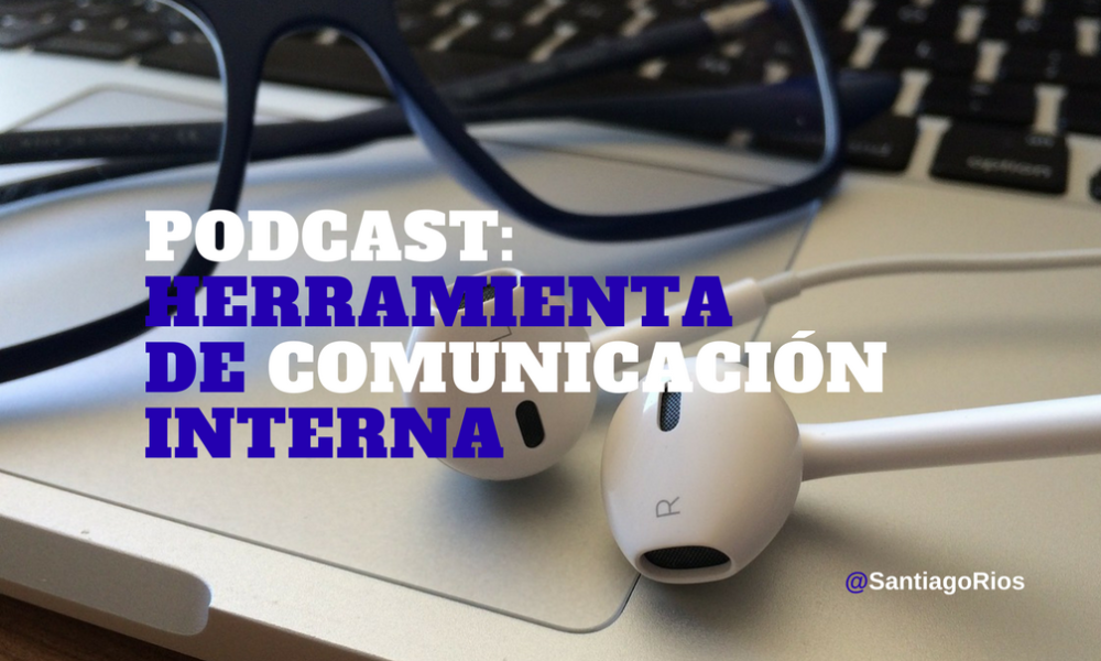 El podcast como herramienta de comunicación interna